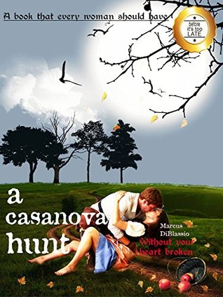 A CASANOVA HUNT, How to identify a Casanova, right from today on, without breaking your heart in the attempt: This is a book that every woman should have (Changing your life 1)