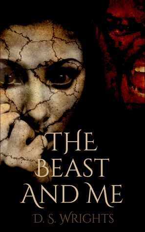 The Beast and Me (The Beast And Me, #1) by D.S. Wrights