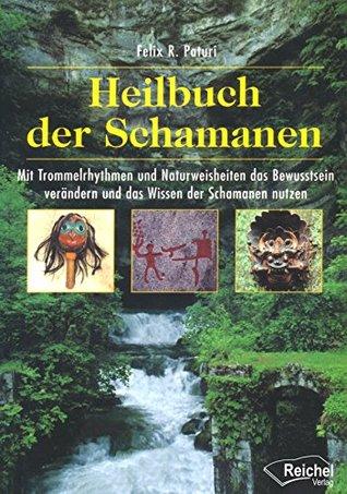 Heilbuch der Schamanen: Mit Trommelrhythmen und Naturweisheiten das Bewusstsein verändern und das Wissen der Schamanen nutzen