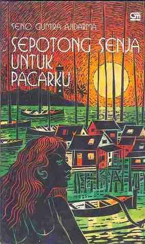 Sepotong Senja untuk Pacarku by Seno Gumira Ajidarma