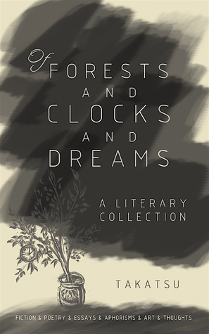 Of Forests and Clocks and Dreams: A Literary and Art Collection