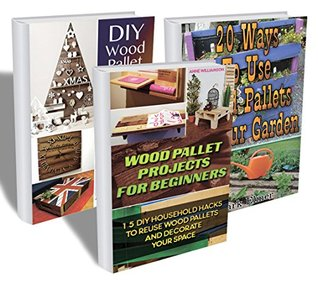 Wood Pallet Collection: 50 Wood Pallet Projects For Your Home And Garden: (Wood Pallets For Selling, Wood Pallets Furniture)