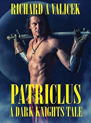 Patriclus: a dark knights tale by Richard A. Valicek