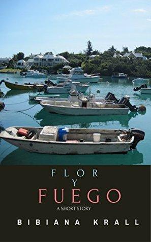 Flor Y Fuego: A Romantic Short Story