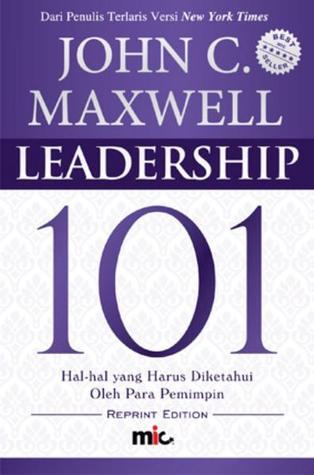Leadership 101: hal-hal yang harus diketahui oleh para pemimpin by John C. Maxwell