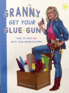 Granny Get Your Glue Gun by Maureen Goulet