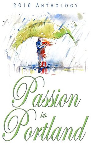 Passion in Portland 2016 Anthology by A.J. Harmon