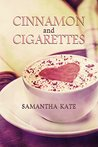 Cinnamon and Cigarettes by Samantha Kate