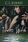 Timeless Witch by C.L. Scholey