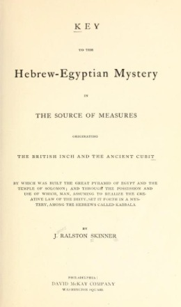 Key to the Hebrew-Egyptian Mystery in the Source of Measures: Originating the British Inch and the Ancient Cubit by Which Was Built the Great Pyramid of Egypt and the Temple of Solomon; And Through the Possession and Use of Which, Man, Assuming to Realize