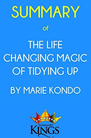 Summary of The Life Changing Magic of Tidying Up: by Marie Kondo