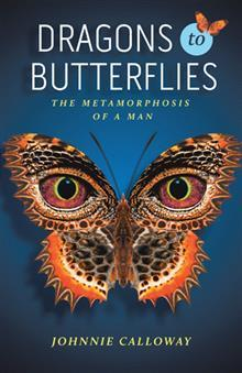 Dragons to Butterflies: The Metamorphosis of a Man