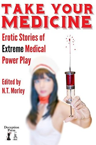 Take Your Medicine: Erotic Stories of Extreme Medical Power Play