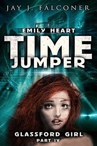 Glassford Girl, Part 4 (Emily Heart: Time Jumper #4; Time Jumper #3)