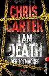 I Am Death. Der Totmacher by Chris Carter