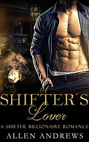 Shifter: Shifter, A Shifters Lover. Free Bonus Book Included! (Shifter, Bear, Menage, BBW, Paranormal, shapeshifter, billionaire 1)
