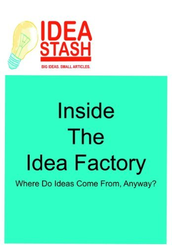 Inside The Idea Factory: Where Do Ideas Come From, Anyway?