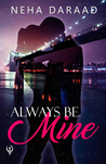 Always Be MINE by Neha Daraad