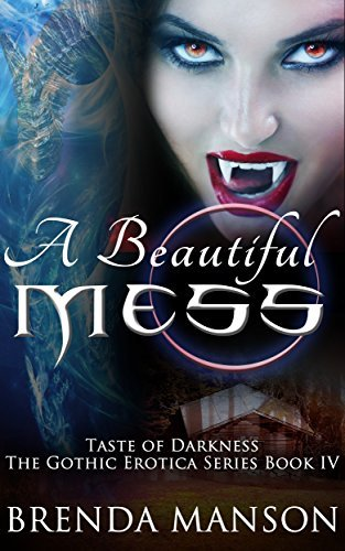 A Beautiful Mess: Taste of Darkness (The Gothic Erotica Series Book 4)