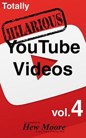 Totally Hilarious YouTube Videos: volume 4: Funny, Family Friendly, SFW