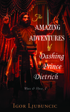 The Amazing Adventures of Dashing Prince Dietrich by Igor Ljubuncic