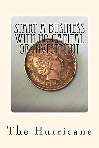 Start a Business with No Capital or Investment: How to Start up a business with no money capital or investment (Tea Empire Builders Book 1)