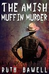 The Amish Muffin Murder by Ruth Bawell