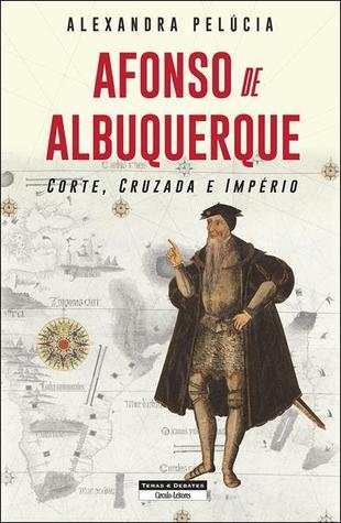 Afonso de Albuquerque: Corte, Cruzada e Império