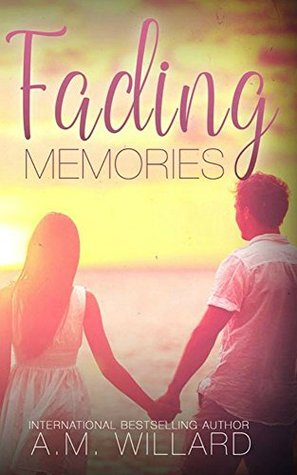 Fading memories by A.M. Willard