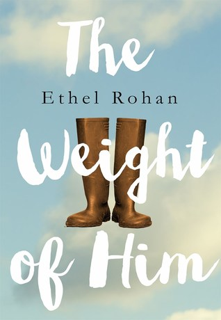 The Weight of Him by Ethel Rohan