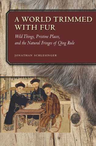 A World Trimmed with Fur: Wild Things, Pristine Places, and the Natural Fringes of Qing Rule