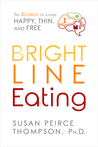 Bright Line Eating: The Science of Living Happy, Thin  Free