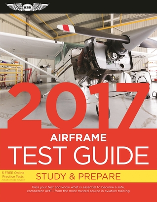 "Airframe Test Guide 2017: The ""Fast-Track"" to Study for and Pass the Aviation Maintenance Technician Knowledge Exam"