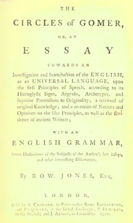 The circles of Gomer; or, An essay towards an investigation and introduction of the English as an universal language ... with an English grammar, some illustrations of the subjects of the author's late essays, and other interesting discoveries