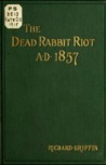 The Dead Rabbit Riot A. D. 1857 by Richard Griffin