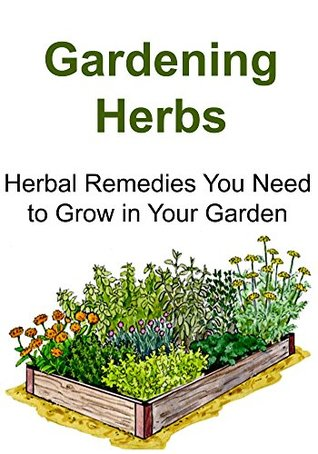 Gardening Herbs: Herbal Remedies You Need to Grow in Your Garden:
