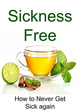 Sickness Free: How to Never Get Sick Again: