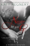 Never Let You Go (A Modern Fairytale #2)