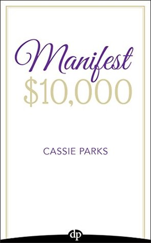 Manifest $10,000: Learn How to Manifest $10,000 by Using the Law of Attraction and Improving Your Money Mindset
