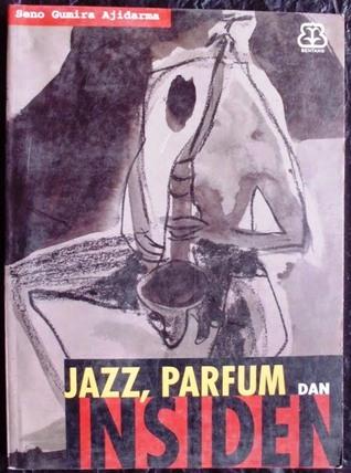 Jazz, Parfum, dan Insiden by Seno Gumira Ajidarma