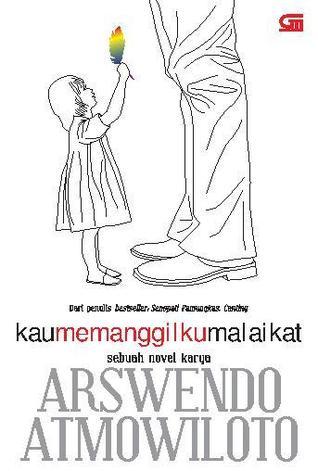 Kau Memanggilku Malaikat by Arswendo Atmowiloto