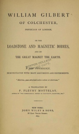 william-gilbert-of-colchester-physician-of-london-on-the-loadstone-and-magnetic-bodies-and-on-the-great-magnet-the-earth-1893