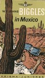 Biggles in Mexico by W.E. Johns