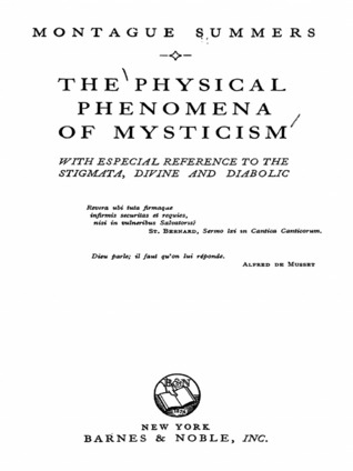 The Physical Phenomena of Mysticism: With Especial Reference to the Stigmata, Divine and Diabolic