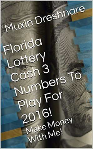 Florida Lottery Cash 3 Numbers To Play For 2016!: Make Money With Me!