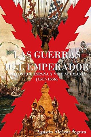 Las Guerras del Emperador: Carlos I de España y V de Alemania (1517-1556)