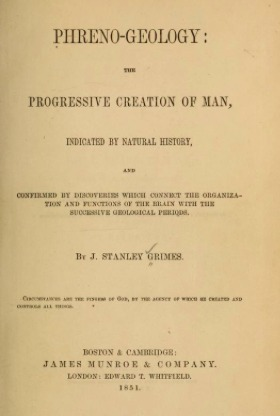 Phreno-Geology the Progressive Creation of Man, Indicated by Natural History, and Confirmed by Discoveries Which Connect the Organization and Functions of the Brain with the Successive Geological Periods (Classic Reprint)