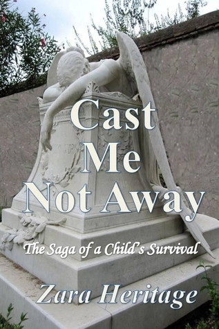 Cast Me Not Away - The Saga of a Child's Survival: A Window to the Future