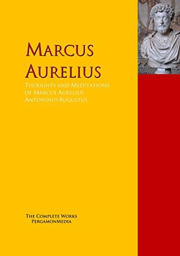 Thoughts and Meditations of Marcus Aurelius Antoninus Augustus