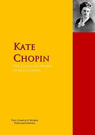 The Collected Works of Kate Chopin: The Complete Works PergamonMedia